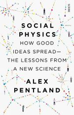 Social Physics : how good ideas spread --  the lessons from a new science - Alex Pentland