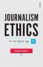 Journalism Ethics for the Digital Age - Denis Muller