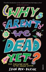 Why Aren't We Dead Yet? : the survivor's guide to the immune system - Idan Ben-Barak