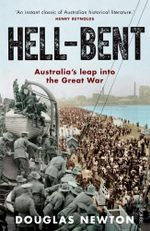 Hell-Bent : Australia's leap into the Great War - Douglas Newton