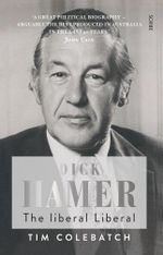 Dick Hamer : the liberal Liberal - Tim Colebatch