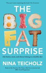 The Big Fat Surprise : why meat, butter, and cheese belong in a healthy diet - Nina Teicholz