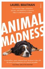 Animal Madness : How Anxious Dogs - Laurel Braitman