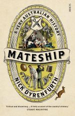 Mateship : a very Australian history - Nick Dyrenfurth