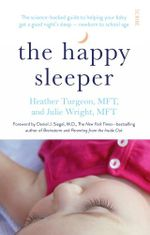 The Happy Sleeper : the science-backed guide to helping your baby get a good night's sleep - newborn to school age - Julie Wright