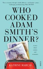 Who Cooked Adam Smith's Dinner? : a story about women and economics - Katrine Marçal
