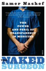 The Naked Surgeon : the power and peril of transparency in medicine - Samer Nashef