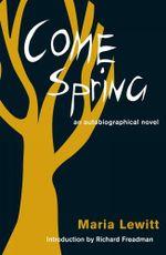 Come Spring : an autobiographical novel - Maria Lewitt