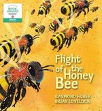 Flight of the Honey Bee : Nature Storybooks - Raymond Huber