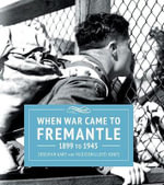 When War Came to Fremantle - 1899 to 1945 - Deborah Gare