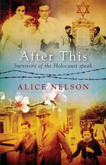 After This : Survivors of the Holocaust Speak - Alice Nelson