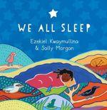 We All Sleep - Kwaymullina Ezekiel; Morgan Sally