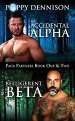 Accidental Alpha/Belligerent Beta : Pack Partners Book One & Two - Poppy Dennison