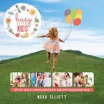 Busy Little Kids : 123 Fun, Easy and Creative Ideas to Keep Your Children Busy - Neva Elliott