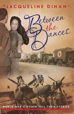 Between the Dances : World War II Women Tell Their Stories - Jacqueline Dinan