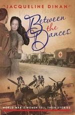 Between the Dances : World War II Women Tell Their Stories - Jacqueline Dinan