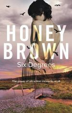 Six Degrees : The Power Of Attraction Connects Us All - Honey Brown