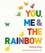 You, Me & the Rainbow : Ten Year Anniversary New Edition - Petrea King
