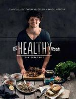 The Healthy Cook : Essential Great Tasting Recipes for a Healthy Lifestyle - Dan Churchill