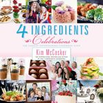 4 Ingredients : Celebrations - Kim McCosker