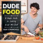 Dudefood : A Guy's Guide to Cooking Kick-Ass Food - Dan Churchill