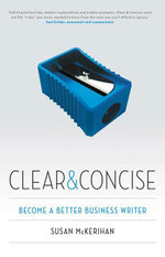 Clear and Concise : Become a Better Business Writer - Susan McKerihan