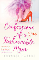 Confessions of a Once Fashionable Mum - Georgia Madden