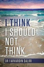I Think I Should Not Think : An Inspiring Journey of Self-Awareness - Dr Farvardin Daliri