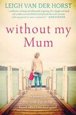 Without My Mum - Leigh Van Der Horst
