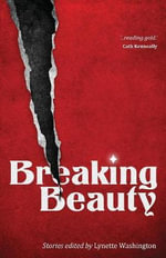 Breaking Beauty : Twenty-eight stories - Lynette Washington
