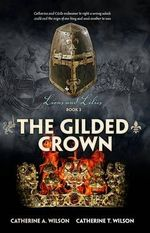 The Gilded Crown : Lions and Lilies Book 3 - Catherine A. Wilson