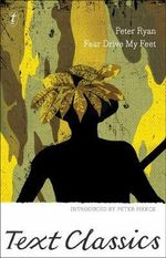 Fear Drive My Feet : Text Classics - Peter Ryan