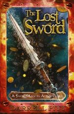 The Lost Sword : A Jack Mason Adventure - Darrell Pitt