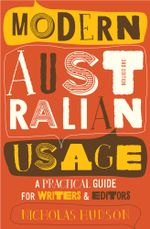 Modern Australian Usage : A practical guide for writers and editors - Nicholas Hudson