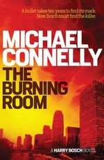 The Burning Room - Signed Copies Available! : Detective Harry Bosch : Book 19 - Michael Connelly