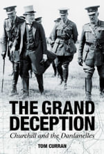 The Grand Deception : Churchill and the Dardanelles - Tom Curran
