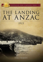 Landing at ANZAC 1915 : Australian Army Campaigns Series 12 - Chris Roberts