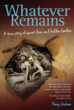 Whatever Remains : A True Story of Secret Lives and Hidden Families - Penny F. Graham