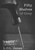 Fifty Shelves of Grey : Erotica for Classy Blokes - L. O. L. James