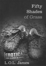 Fifty Shades of Grass : Erotica for Classy Blokes - L. O. L. James