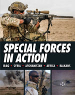 Special Forces in Action : Afghanistan Pakistan Africa Balkans Iraq South America Syria - Alexander Stilwell