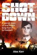 Shot Down : A secret diary of one POWs long march to freedom - Alex Kerr