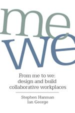 From Me to We : Design and Build Collaborative Workplaces - Stephen Hanman