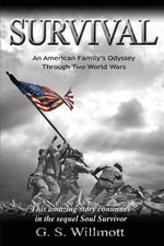 Survival : An American Family's Odyssey Through Two World Wars - G S Willmott