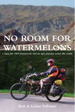 No Room For Watermelons : A man, his 1910 motorcycle and an epic journey across the world - Ron Fellowes