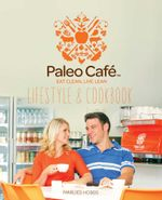 The Paleo Cafe Lifestyle and Cookbook - Hobbs, Marlies