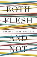 Both Flesh and Not - Wallace David Foster