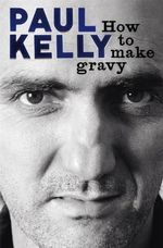 How To Make Gravy - Paul Kelly