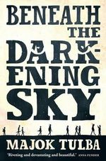 Beneath the Darkening Sky - Majok Tulba