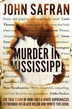 Murder in Mississippi : The True Story of How I Met a White Supremacist, Befriended His Black Killer, and Wrote This Book. - John Safran